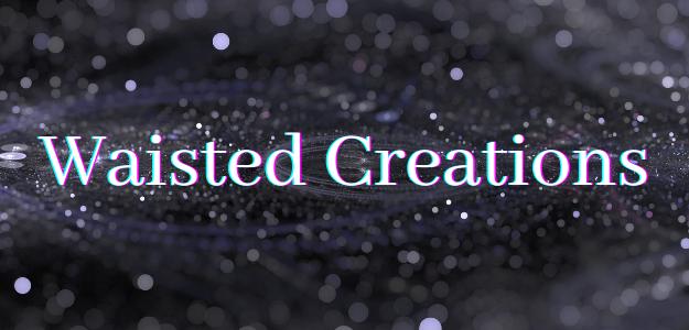 Waisted Creations